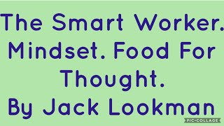The Smart Worker- Mindset- Food for Thought by Jack Lookman