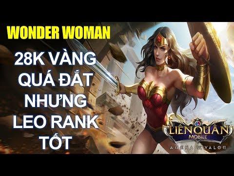 Wonder Woman sau khi được bán bằng vàng có còn mạnh k? 28k Vàng nhưng leo rank vô cùng tốt