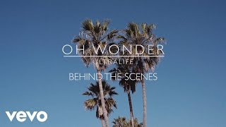 Oh Wonder - Ultralife (Behind The Scenes)