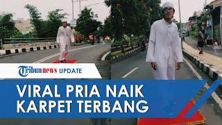 Viral Video Pria Naik 'Karpet Terbang' Bak Aladdin di Jalanan, Begini Trik dan Kisah di Baliknya
