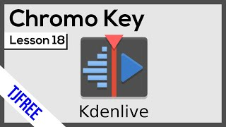 Kdenlive Lesson 18 - Chromo Key and Green Screen