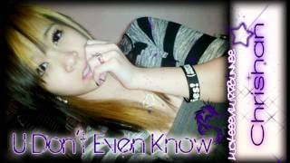U Don't Even Know - Chrishan