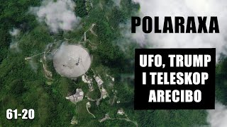 Polaraxa 61-20: UFO, Trump i teleskop Arecibo