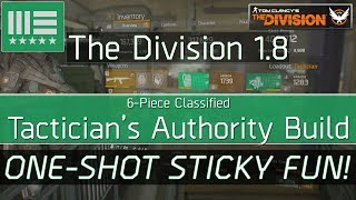 The Division 1.8 Classified Tactician's Authority Build - ONE SHOT STICKY FUN!