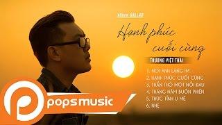 Album Ballad Hạnh Phúc Cuối Cùng   Trương Việt Thái