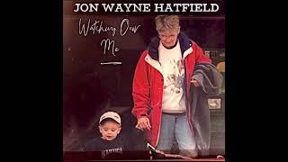 Jon Wayne Hatfield Watching Over Me