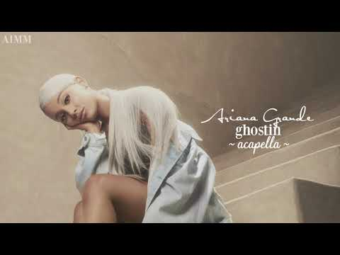 Ariana Grande - Ghostin (Official Acapella)