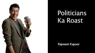 Politicians ka Roast: Stand-up Comedy by Rajneesh Kapoor