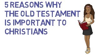 5 Reasons The Old Testament is Important To Christians