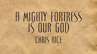 A Mighty Fortress Is Our God - Chris Rice