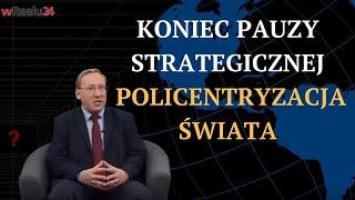 Koniec pauzy strategicznej - policentryzacja świata | Geopolityka #114