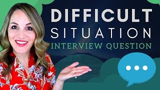 How Did You Handle A Difficult Situation - TOP Interview Question Answer