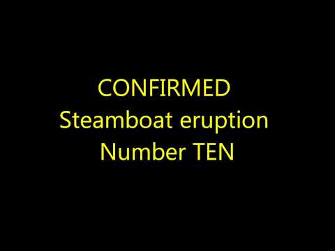 CONFIRMED NOW/STEAMBOAT 10th eruption