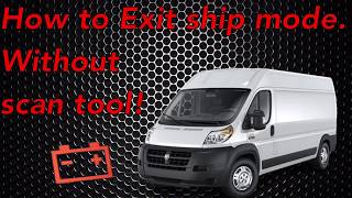 How to exit ship mode on 2018 Ram Promaster without scan tool!