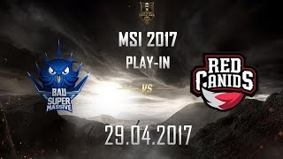 [29.04.2017] SUP vs RED [MSI 2017][Play-in]