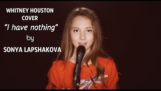 WHITNEY HOUSTON -I HAVE NOTHING (COVER BY SONYA LAPSHAKOVA) #LIVE