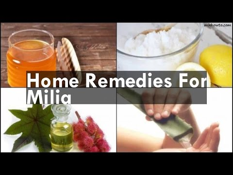 Video Home Remedies For Milia