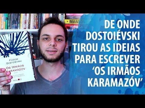 De onde Dostoiévski tirou as ideias para escrever ?Os irmãos Karamazóv?