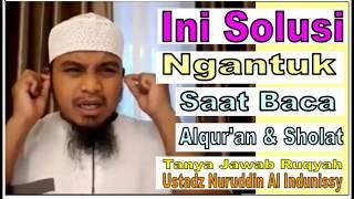 Ngantuk Saat Baca Alquran Dan Sholat? Ini Solusinya-ust Nuruddin Al Indunissy 2017-Ruqyah Palembang