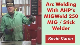 How to Stick Weld With the AHP AlphaMIG 250 MIG / Arc Welder - Kevin Caron