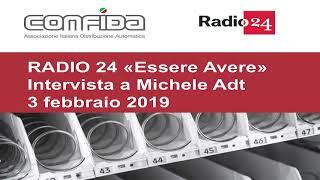 Radio24. Essere e avere. Intervista a Michele Adt. 3 febbraio 2019