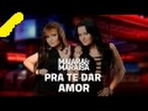 Maiara e Maraisa - Pra Te Dar Amor