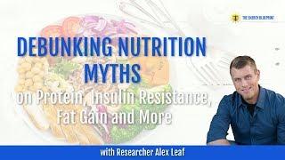 Debunking Nutrition Myths on Protein, Insulin Resistance, Fat Gain & More w/ Alex Leaf & Ari Whitten