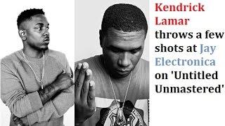 Kendrick Lamar sends subliminal Shots at Jay Electronica on 'Untitled Unmastered