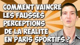 Comment Vaincre Les Perceptions Par Rapport à La Réalité Dans Les Paris Sportifs ?