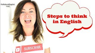 STEPS to Think in English Only & Easily Like a Native Speaker | Go Natural English