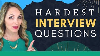 6 MOST Difficult Interview Questions And How To Answer Them