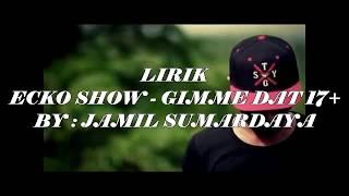 Ecko Show -Gimmie Dat (Lyrics) 17+