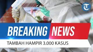 BREAKING NEWS: UPDATE Kasus Covid-19 di Indonesia Hari Ini, Tambah Hampir 3.000 Kasus