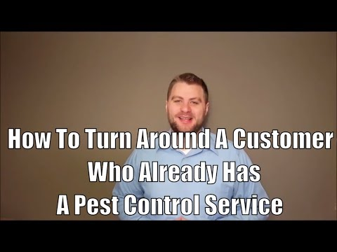 How To Turn Around A Customer Who Already Has A Pest Control Service