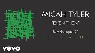 Micah Tyler - Even Then (Audio)
