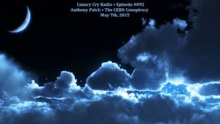 Canary Cry Radio • May 7th, 2015 • Anthony Patch • The CERN Conspiracy