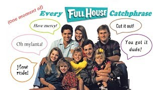 Every Full House Catchphrase | 2,000 Subscriber Special!