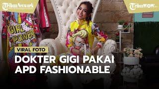 Seorang Dokter Gigi Pakai Pakaian APD Fashionable saat Melayani Pasien, Menarik Perhatian Netizen
