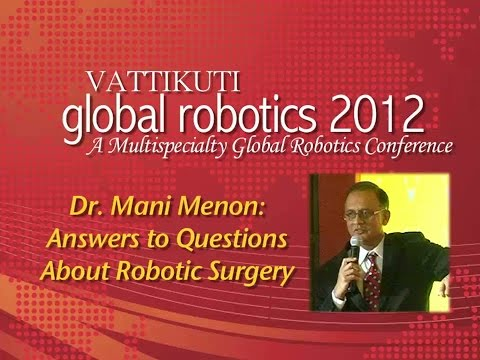 Dr Mani Menon Answers to Questions About Robotic Surgery