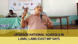 Upgrade national schools in Lamu, Lamu East MP says | Kholo.pk
