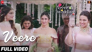 Veere - Full Video   Veere Di Wedding   Kareena Kapoor Khan