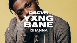 Yxng Bane   Rihanna (Live)   Dscvr ARTISTS TO WATCH 2018