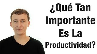 Video: ¿Qué Tan Importante Es La Productividad?