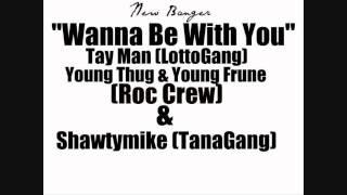 Wanna Be Wit U-TayMan Ft.YoungThug,Frune And Shawtymike