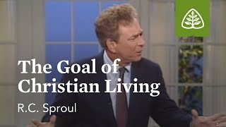 The Goal of Christian Living: The Classic Collection with R.C. Sproul
