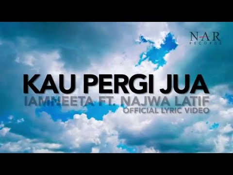 IamNEETA Ft. Najwa Latif - Kau Pergi Jua (Official Lyric Video) Mp3