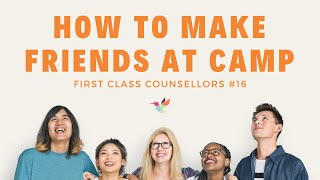 How to Make Friends at Camp - First Class Counsellors #16