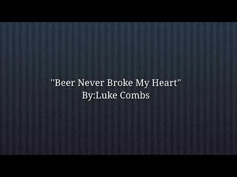Luke Combs-Beer Never Broke My Heart  lyrics  country song