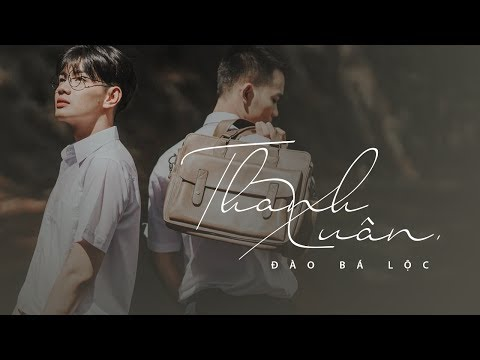 ĐÀO BÁ LỘC | THANH XUÂN  | OFFICIAL MV (видео)
