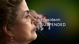 Brazil President suspended:  Dilma Rousseff to be impeached